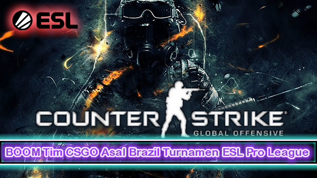 BOOM Tim CSGO Asal Brazil Turnamen ESL Pro League