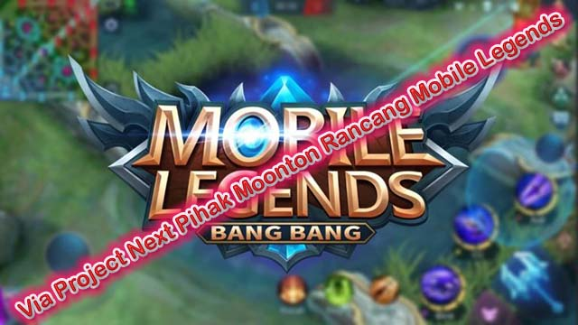 Via Project Next Pihak Moonton Rancang Mobile Legends